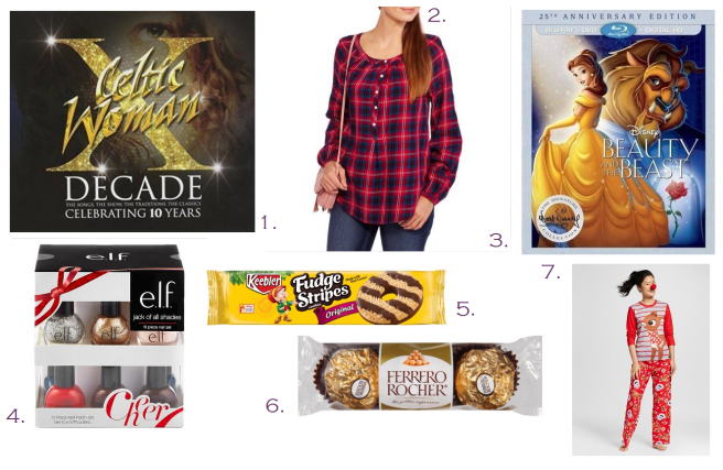 1. Celtic Woman - Decade 2. Faded Glory Women's Popover Plaid Shirt 3. Beauty and the Beast DVD 4. e.l.f. Jack Of All Shades Nail Polish Set 5. Keebler's Fudge Stripe Cookies 6. Ferreo Rocher 7. Rudolph the Red Nose Reindeer Pajamas